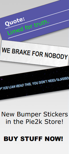 New Bumper Stickers in the Pie2k Store!  BUY STUFF NOW!